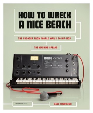 Download free pdf How to Wreck a Nice Beach: The Vocoder from World War II to Hip-Hop, The Machine Speaks