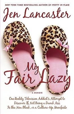 Download free pdf My Fair Lazy: One Reality Television Addict's Attempt to Discover If Not Being A Dumb Ass Is the New Black, or, a Culture-Up Manifesto