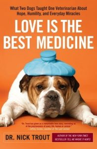 Love Is the Best Medicine: What Two Dogs Taught One Veterinarian about Hope, Humility, and Everyday Miracles torrent downlaod