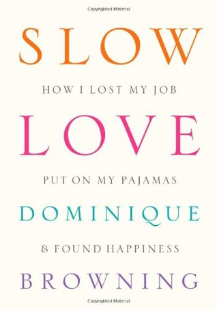 Download free pdf Slow Love: How I Lost My Job, Put on My Pajamas, and Found Happiness