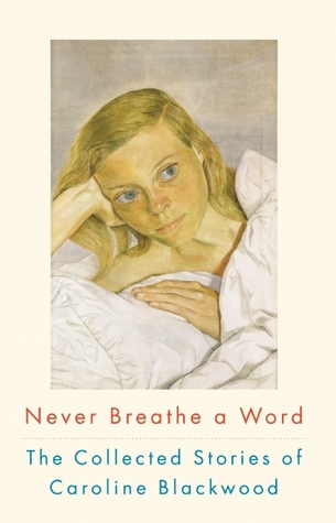 Download free pdf Never Breathe a Word: The Collected Stories of Caroline Blackwood