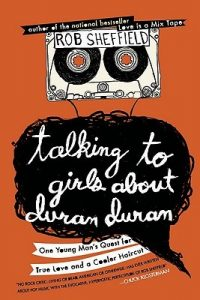Talking to Girls About Duran Duran: One Young Man's Quest for True Love and a Cooler Haircut torrent downlaod