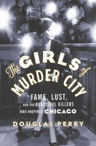 The Girls of Murder City: Fame, Lust, and the Beautiful Killers who Inspired Chicago torrent downlaod