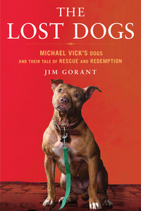 Download free pdf The Lost Dogs: Michael Vick's Dogs and Their Tale of Rescue and Redemption