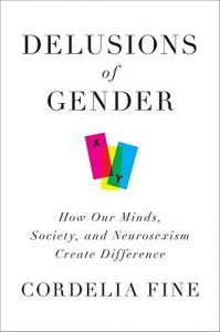 Delusions of Gender: How Our Minds, Society, and Neurosexism Create Difference torrent downlaod