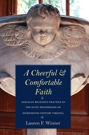 Download free pdf A Cheerful and Comfortable Faith: Anglican Religious Practice in the Elite Households of Eighteenth-Century Virginia