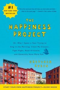 The Happiness Project: Or, Why I Spent a Year Trying to Sing in the Morning, Clean My Closets, Fight Right, Read Aristotle, and Generally Have More Fun torrent downlaod