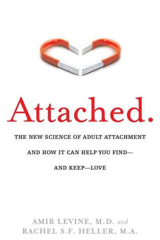 Download free pdf Attached: The New Science of Adult Attachment and How It Can Help You Find — and Keep — Love