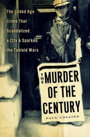 Download free pdf The Murder of the Century: The Gilded Age Crime that Scandalized a City and Sparked the Tabloid Wars