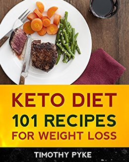 Keto Diet: 101 Recipes For Weight Loss (Timothy Pyke