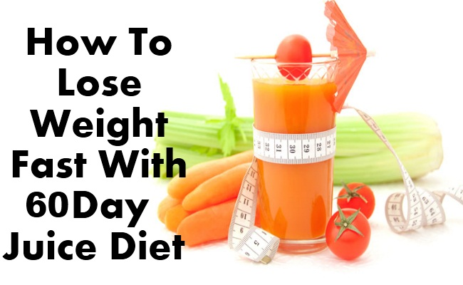 How To Lose Weight Fast With 60 Day Juice Diet - DIY Health Remedy
