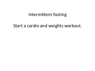Intermittent Fasting Start A Cardio And Weights Workout