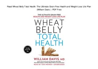 Read Wheat Belly Total Health: The Ultimate Grain-Free Health and Weight-Loss Life Plan (William Davis ) PDF Free