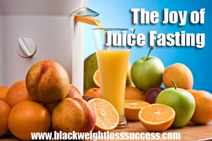 Juice Fasting: 4 Basic Steps - Black Weight Loss Success