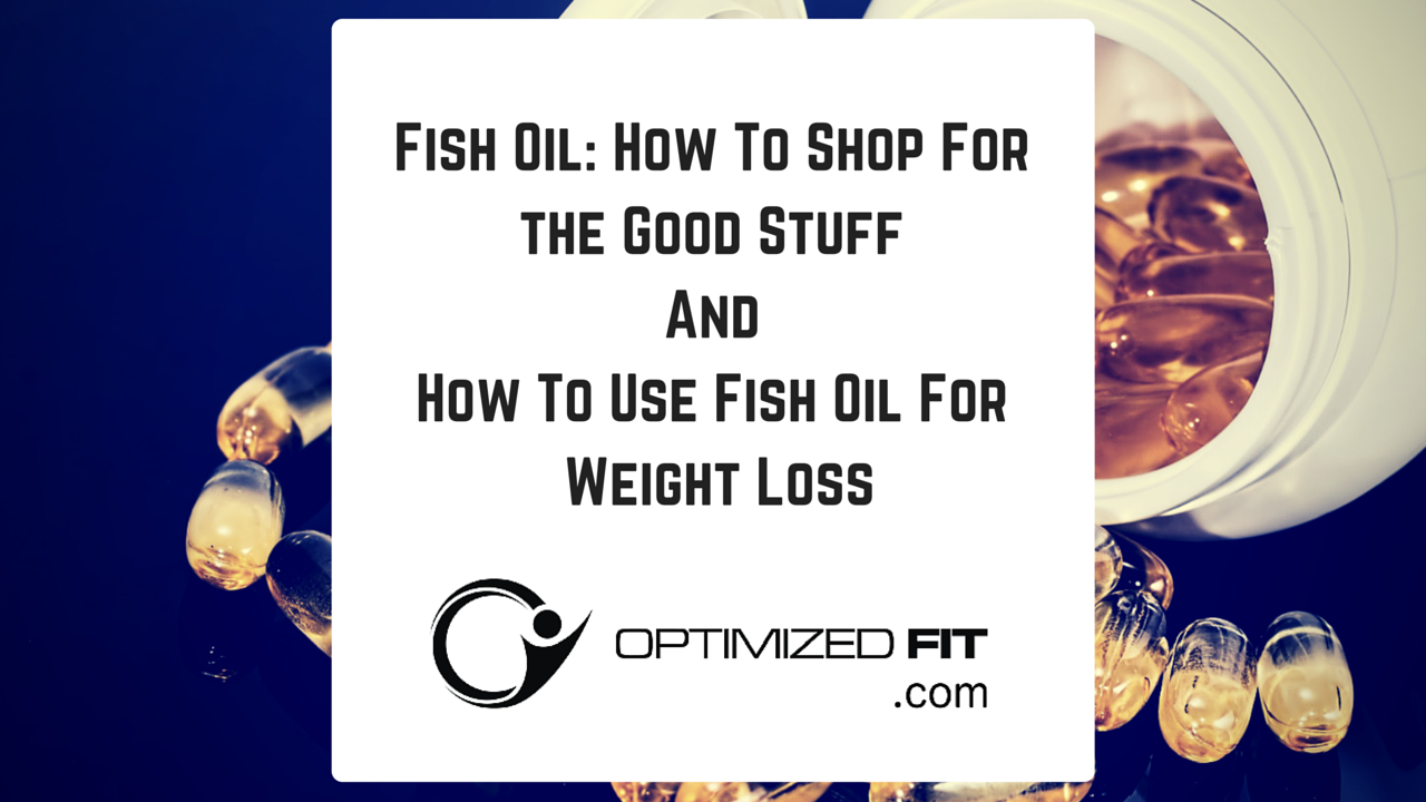 Fish Oil: How To Shop For the Good Stuff And A Handy Trick For Weight ...