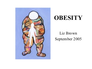 OBESITY Liz Brown September 2005