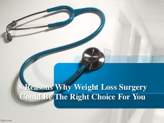 8 Reasons Why Weight Loss Surgery Could Be The Right Choice For You