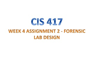 CIS 417 WEEK 4 ASSIGNMENT 2 - FORENSIC LAB DESIGN