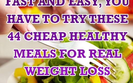 ... , You Have to Try These 44 Cheap Healthy Meals for Real Weight Loss