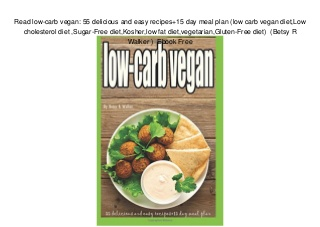 Read low-carb vegan: 55 delicious and easy recipes+15 day meal plan (low carb vegan diet,Low cholesterol diet ,Sugar-Free diet,Kosher,low fat diet,vegetarian,Gluten-Free diet) (Betsy R Walker ) Ebook Free